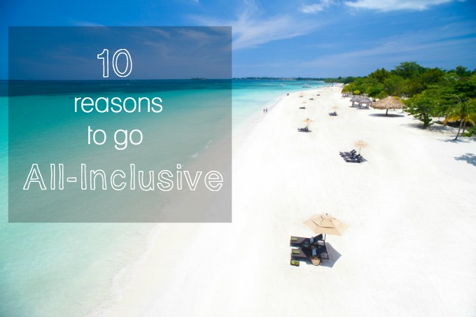 10 Reasons to go all-inclusive